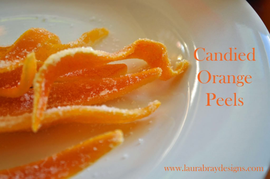 Candied Orange Peels:www.laurabraydesigns.com